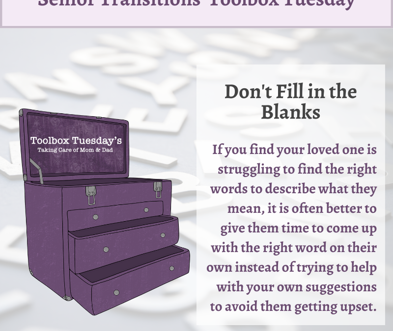 Toolbox Tuesday Tip: Don't Fill in the Blanks for Aging Parents and Grandparents with Cognitive Decline or Dementia